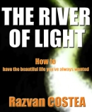 THE RIVER OF LIGHT - How to have the beautiful life you've always wanted
