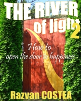 THE RIVER OF LIGHT 2 - How to open the door to happiness